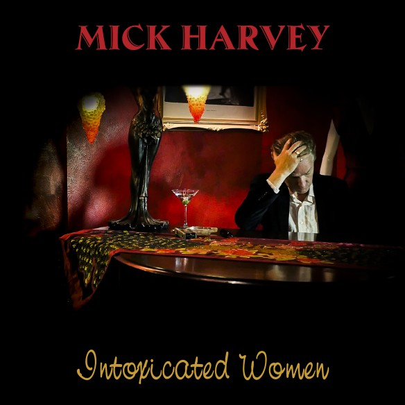 mick_harvey_intoxicated_women